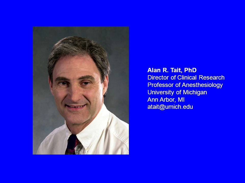 Alan R. Tait, PhD Director of Clinical Research Professor of Anesthesiology