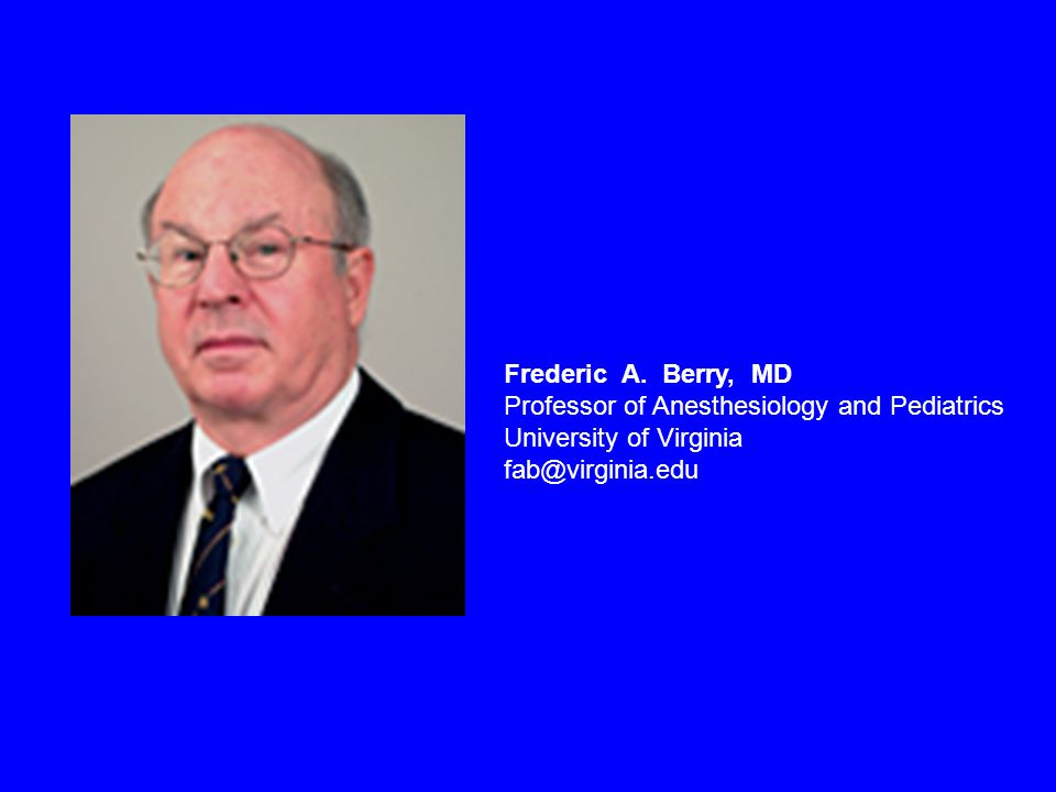 Frederic A. Berry, MD Professor of Anesthesiology and Pediatrics
