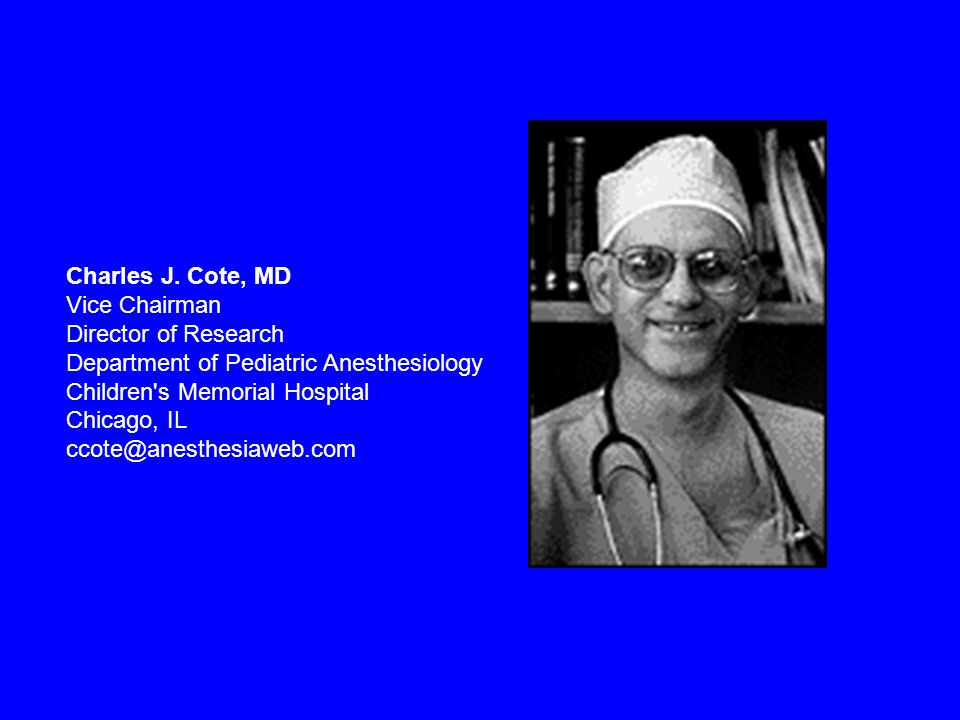 Charles J. Cote, MD Vice Chairman Director of Research Department of Pediatric Anesthesiology Children s Memorial Hospital Chicago, IL.