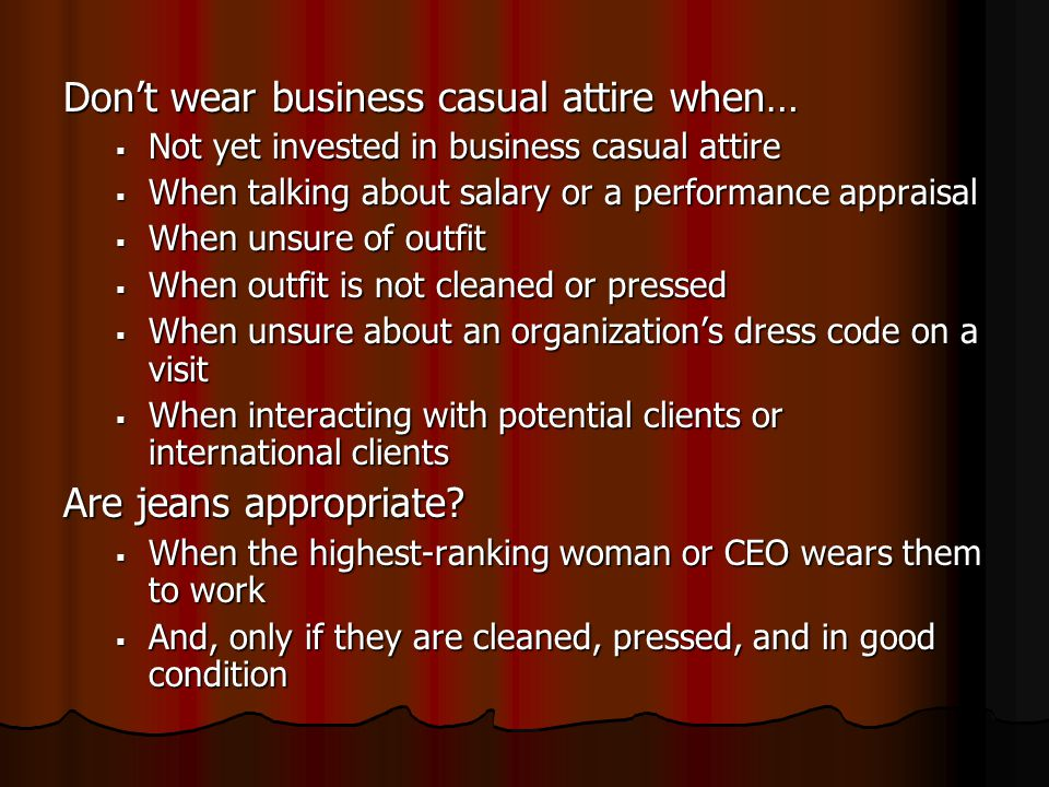 Don't wear business casual attire when…