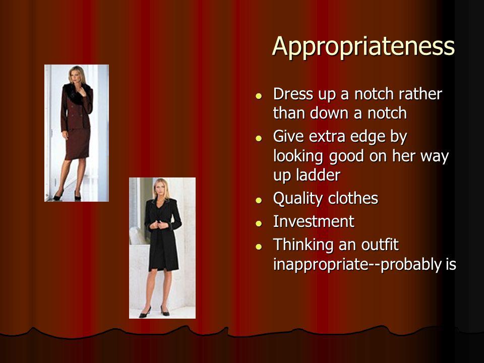 Appropriateness Dress up a notch rather than down a notch
