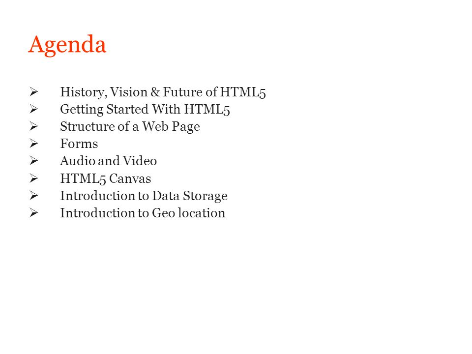 Agenda History, Vision & Future of HTML5 Getting Started With HTML5