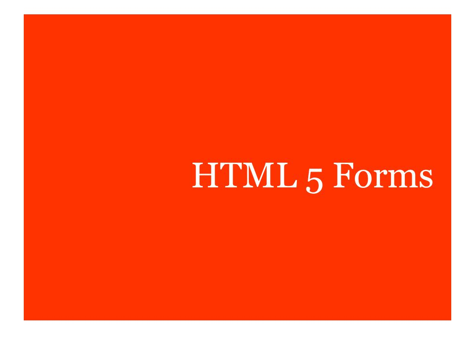 HTML 5 Forms Wondering what it takes to get started with html5