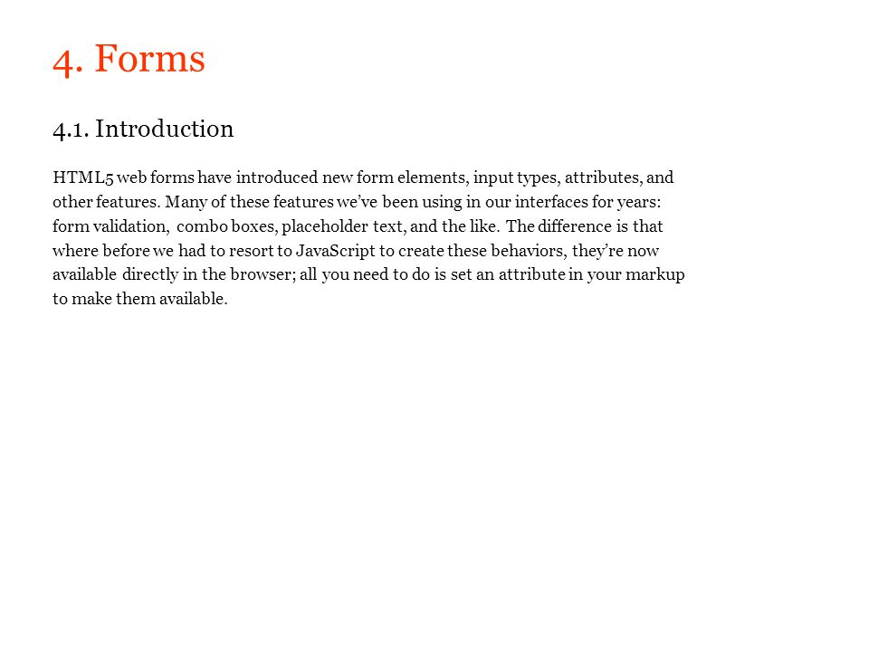 4. Forms 4.1. Introduction. HTML5 web forms have introduced new form elements, input types, attributes, and.