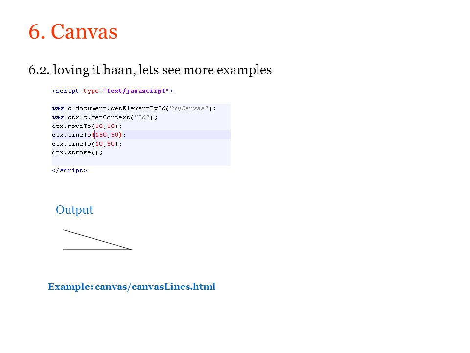 6. Canvas 6.2. loving it haan, lets see more examples Output
