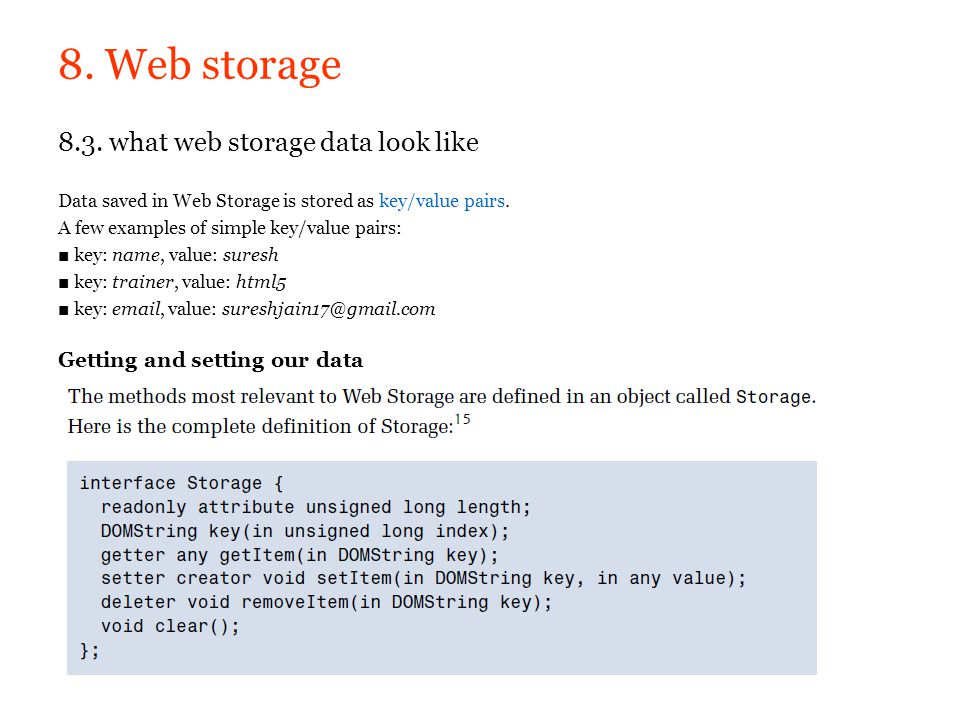 8. Web storage 8.3. what web storage data look like Data saved in Web Storage is stored as key/value pairs.