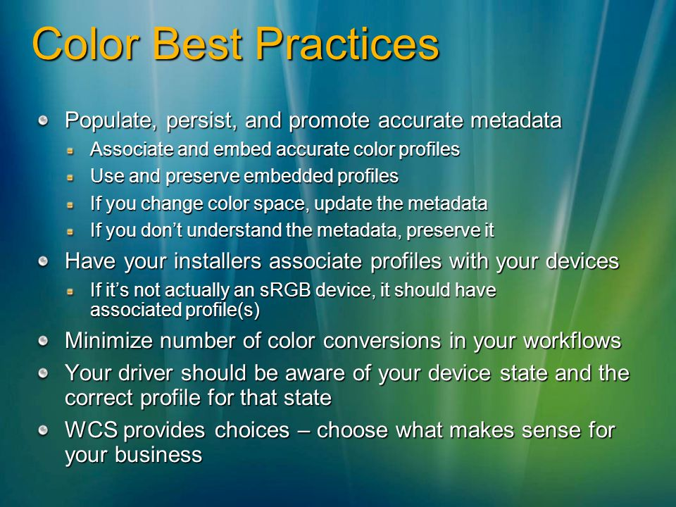 Color Best Practices Populate, persist, and promote accurate metadata