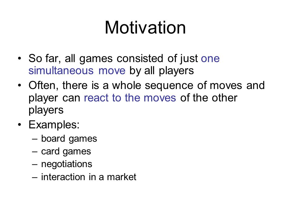 Motivation So far, all games consisted of just one simultaneous move by all players.