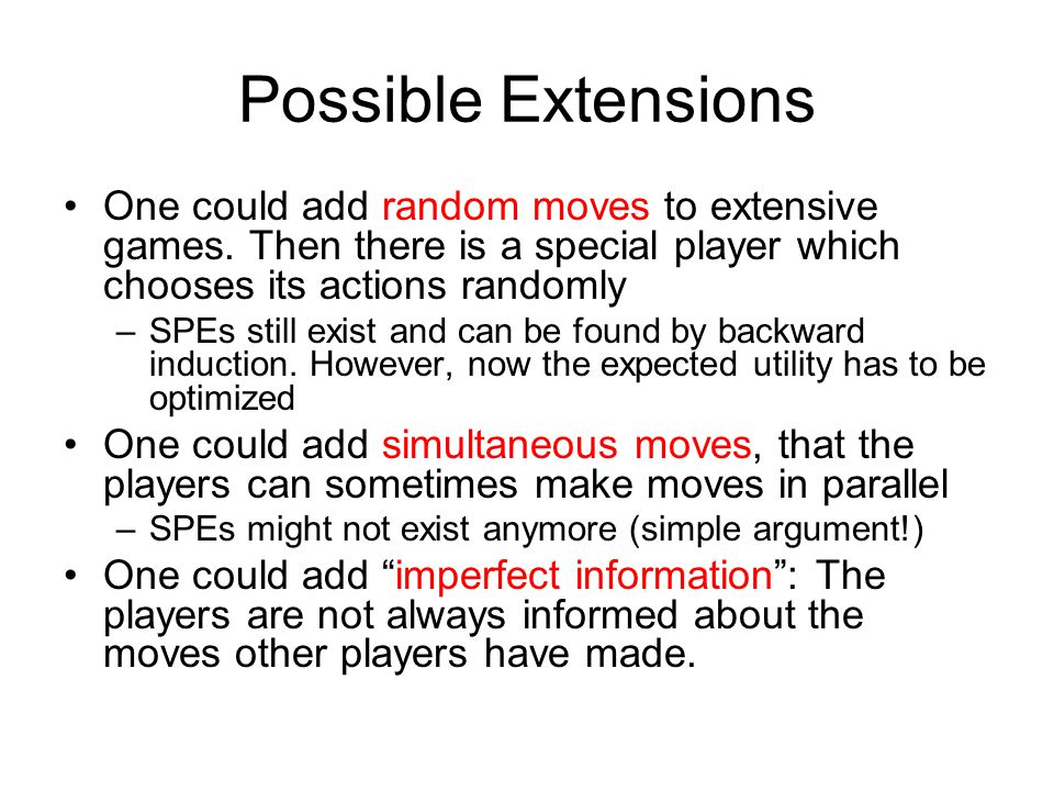 Possible Extensions One could add random moves to extensive games. Then there is a special player which chooses its actions randomly.