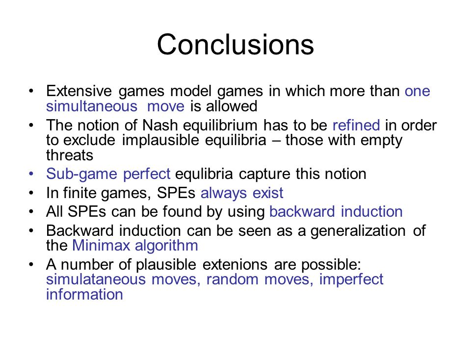 Conclusions Extensive games model games in which more than one simultaneous move is allowed.