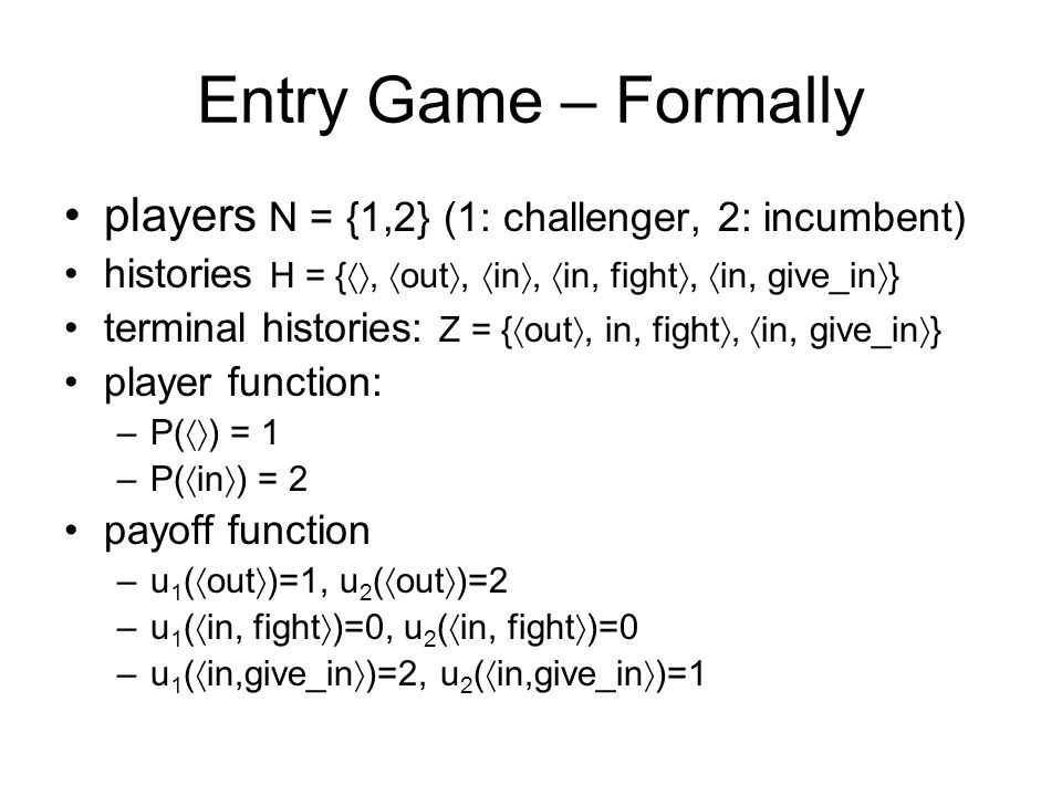 Entry Game – Formally players N = {1,2} (1: challenger, 2: incumbent)