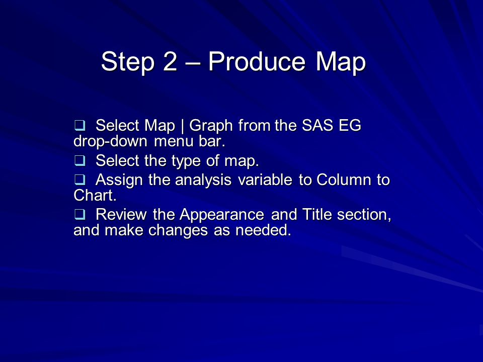 Step 2 – Produce Map Select Map | Graph from the SAS EG drop-down menu bar. Select the type of map.