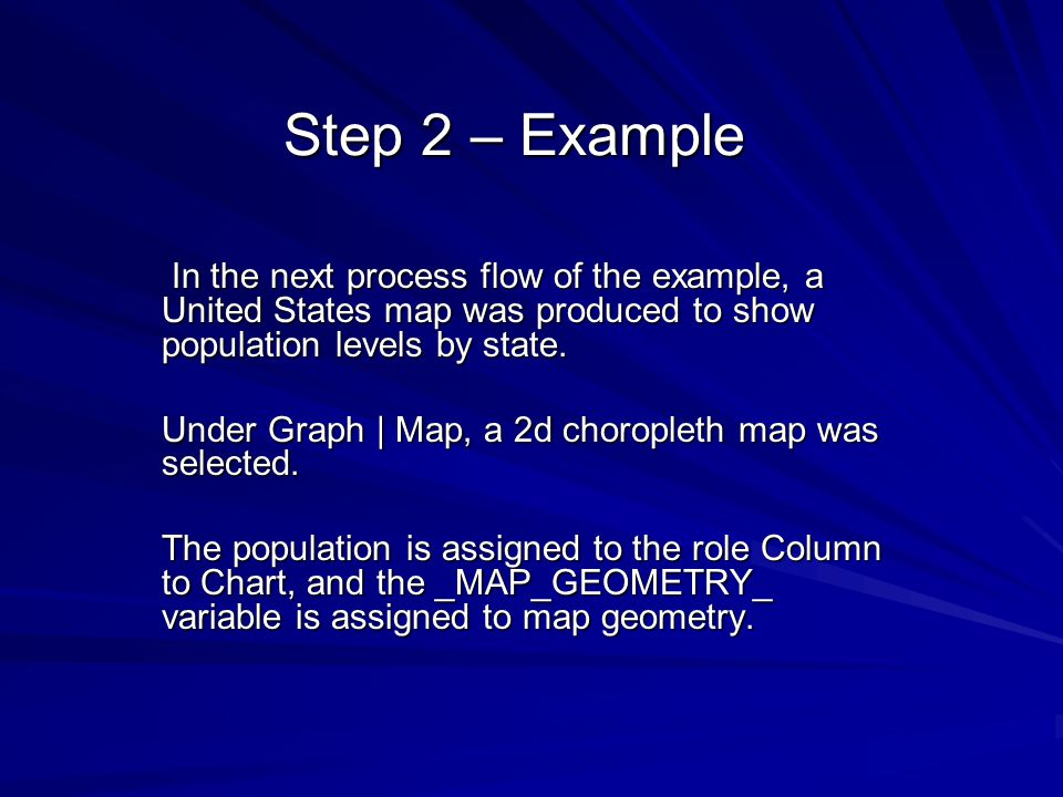 Step 2 – Example In the next process flow of the example, a United States map was produced to show population levels by state.