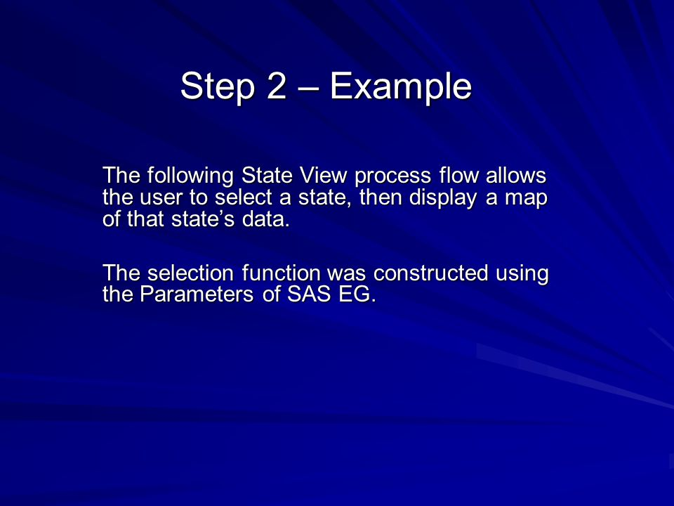 Step 2 – Example The following State View process flow allows the user to select a state, then display a map of that state's data.