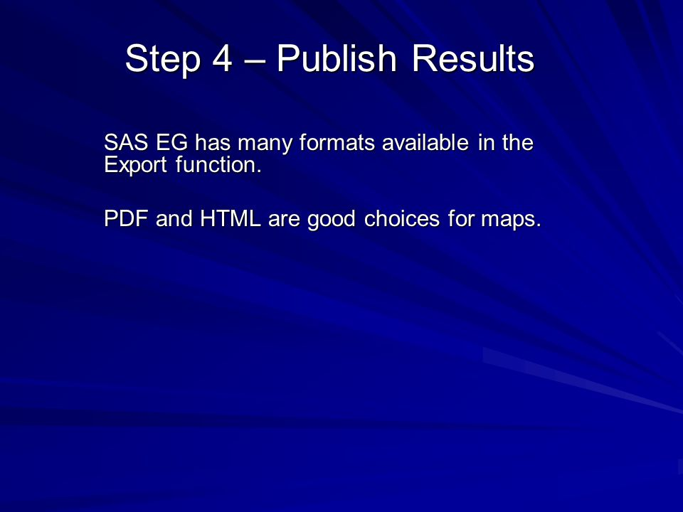 Step 4 – Publish Results SAS EG has many formats available in the Export function.