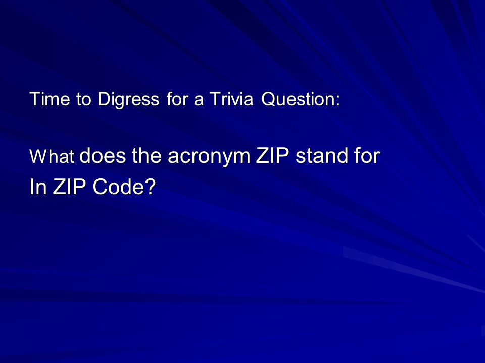 In ZIP Code Time to Digress for a Trivia Question: