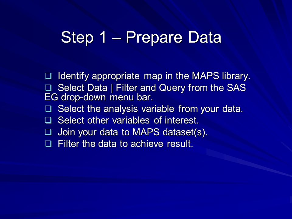 Step 1 – Prepare Data Identify appropriate map in the MAPS library.