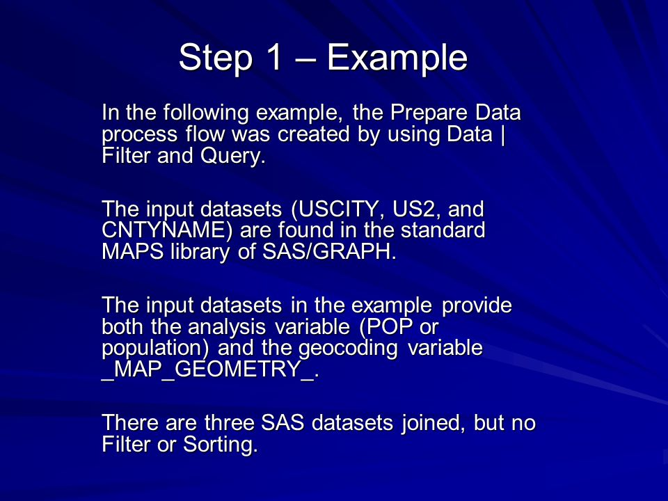 Step 1 – Example In the following example, the Prepare Data process flow was created by using Data | Filter and Query.