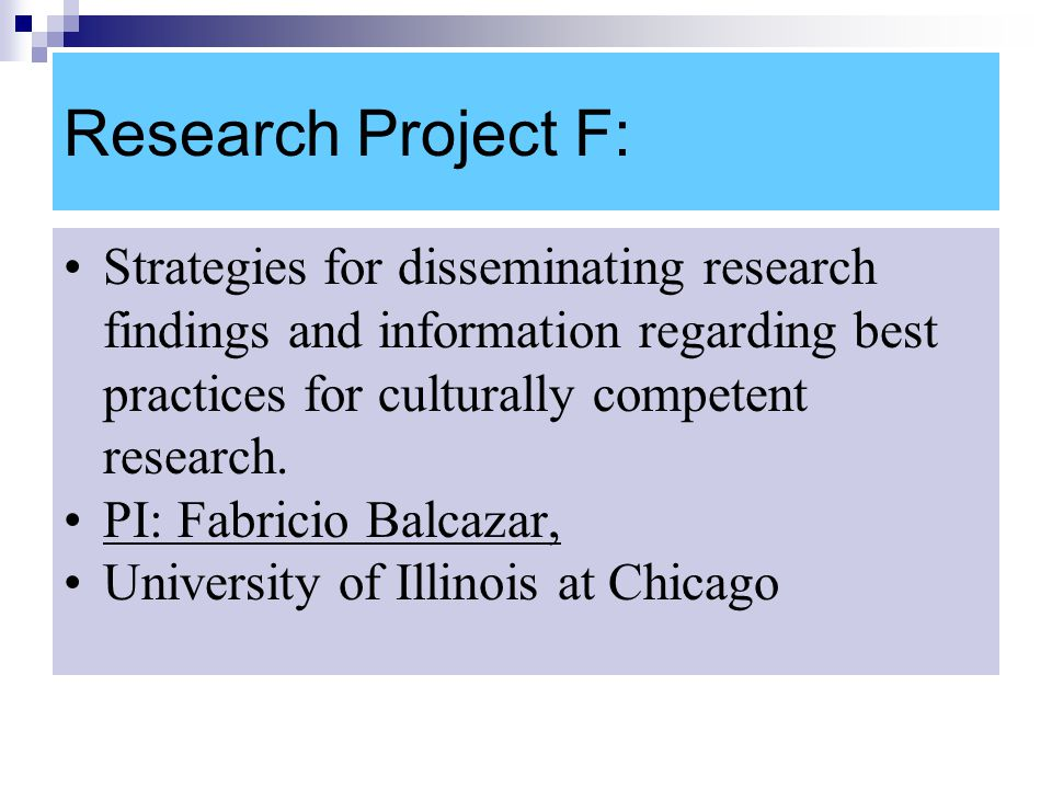 Research Project F: Strategies for disseminating research findings and information regarding best practices for culturally competent research.