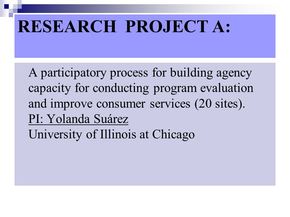 RESEARCH PROJECT A: A participatory process for building agency capacity for conducting program evaluation and improve consumer services (20 sites).