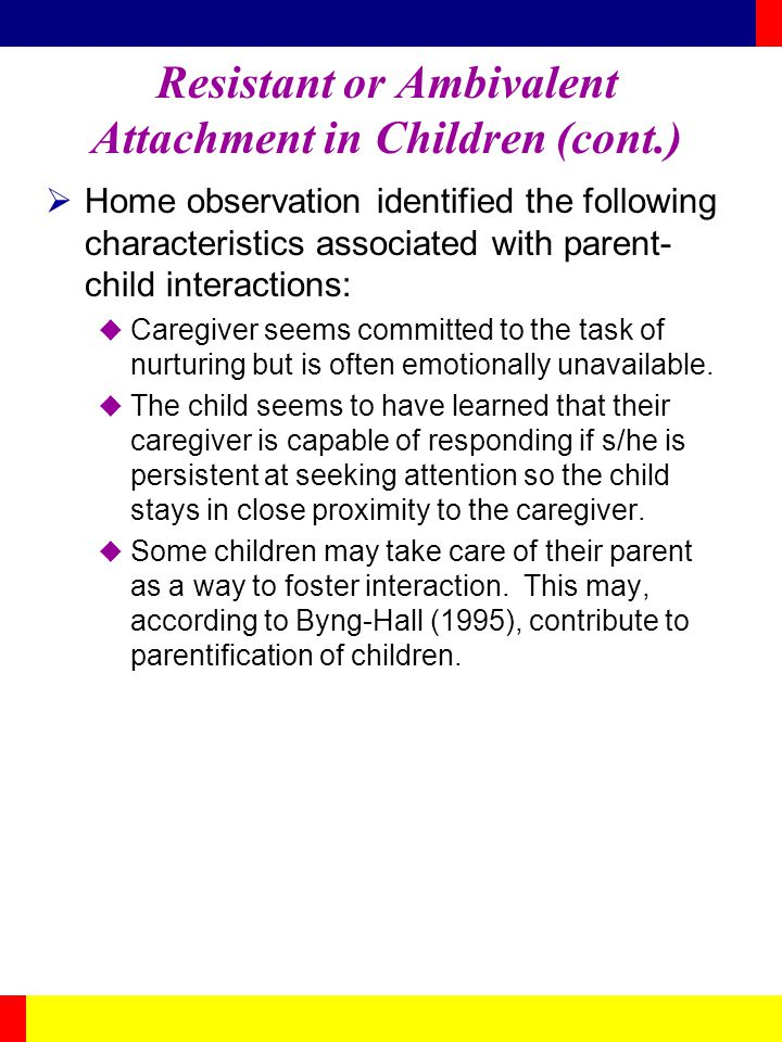 Resistant or Ambivalent Attachment in Children (cont.)