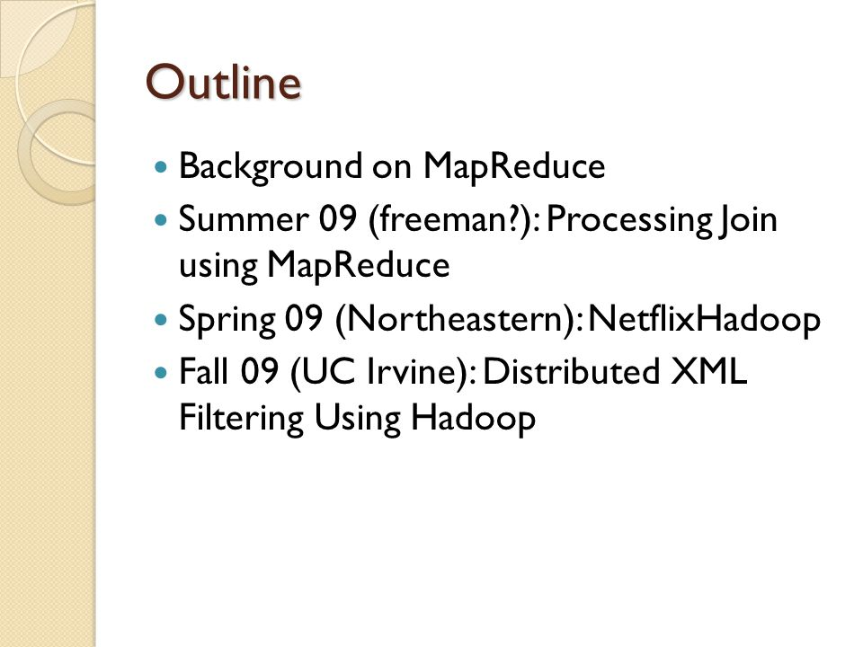 Outline Background on MapReduce