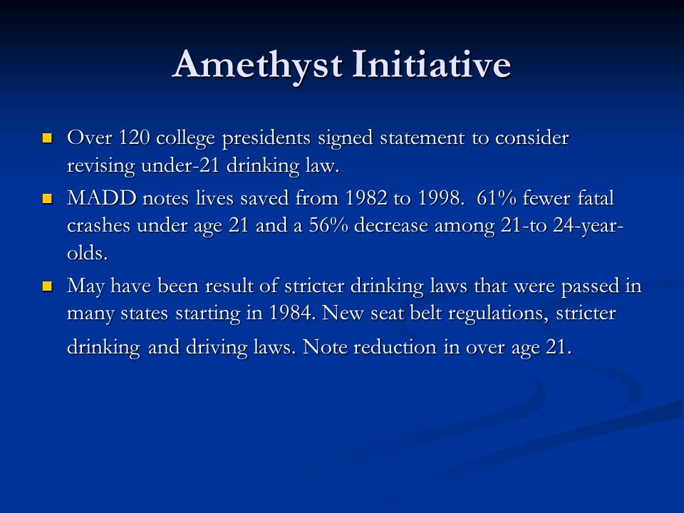 Amethyst Initiative Over 120 college presidents signed statement to consider revising under-21 drinking law.