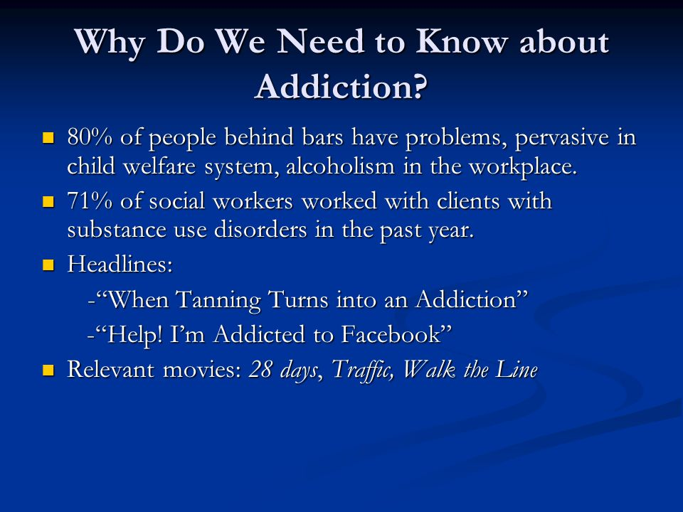 Why Do We Need to Know about Addiction