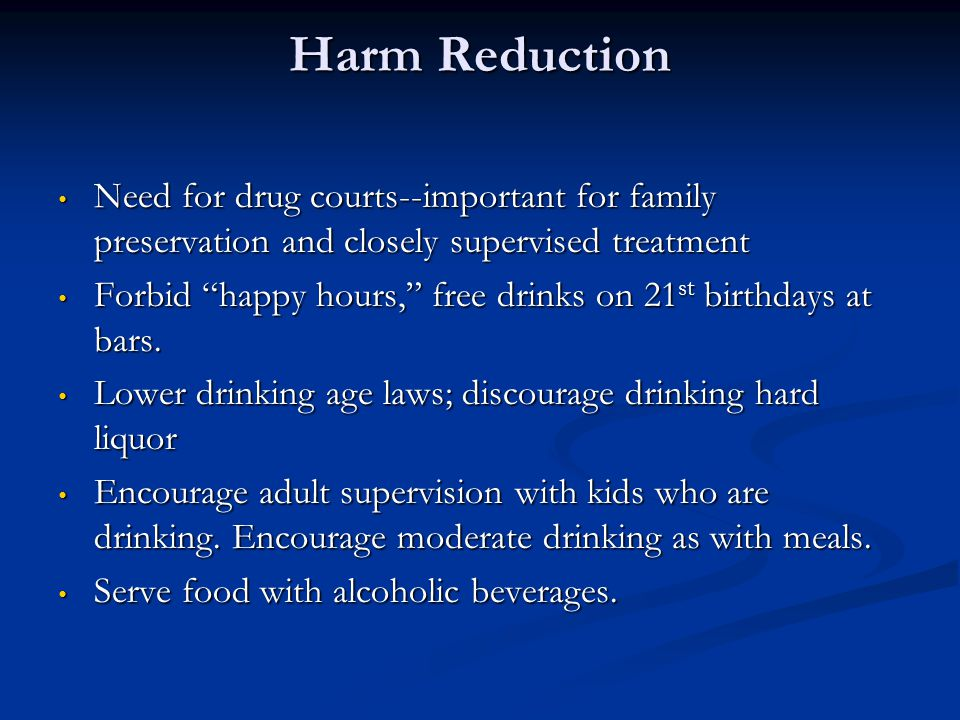 Harm Reduction Need for drug courts--important for family preservation and closely supervised treatment.
