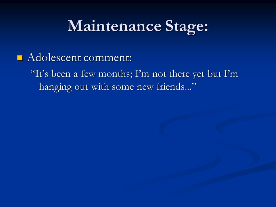 Maintenance Stage: Adolescent comment: