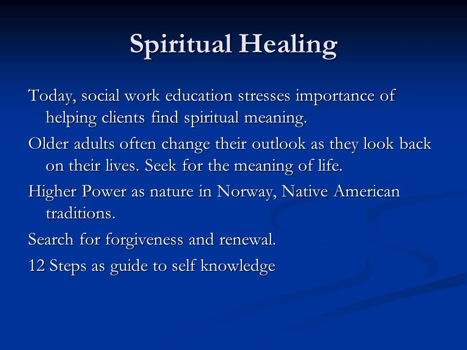Spiritual Healing Today, social work education stresses importance of helping clients find spiritual meaning.