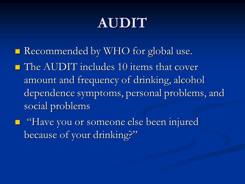 AUDIT Recommended by WHO for global use.