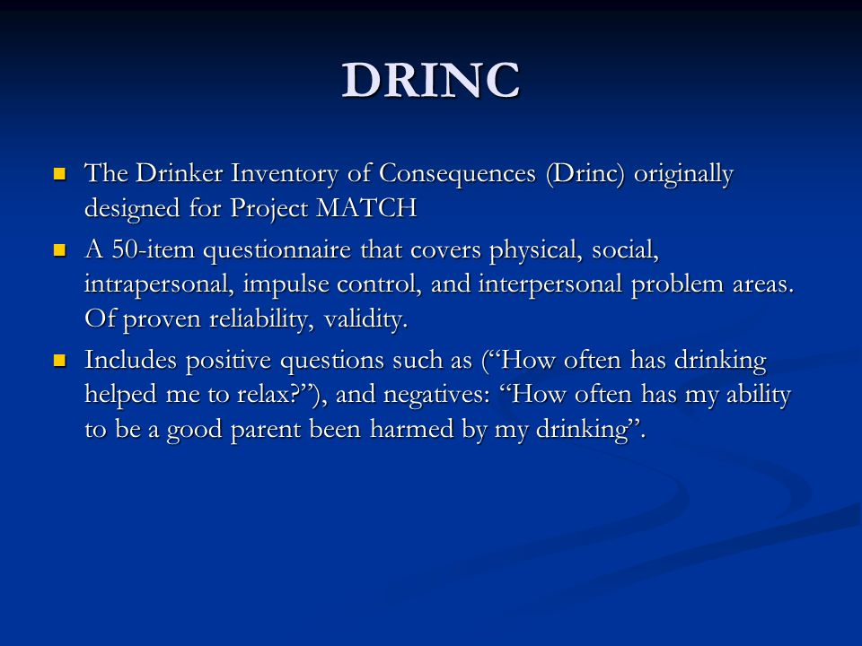DRINC The Drinker Inventory of Consequences (Drinc) originally designed for Project MATCH.