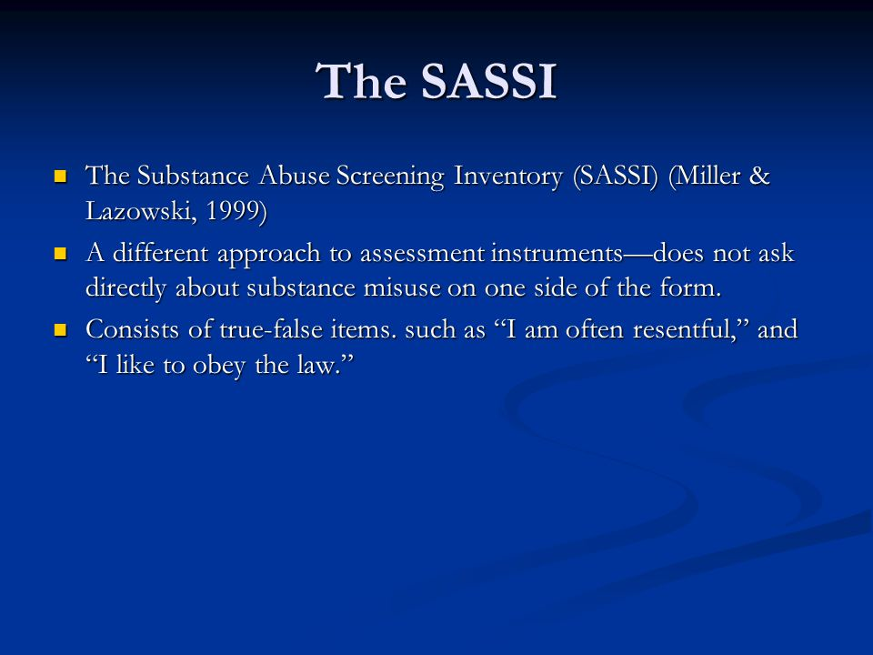 The SASSI The Substance Abuse Screening Inventory (SASSI) (Miller & Lazowski, 1999)
