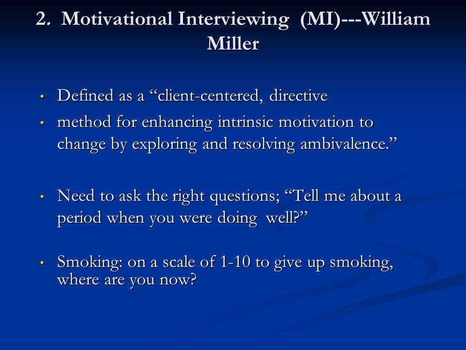 2. Motivational Interviewing (MI)---William Miller