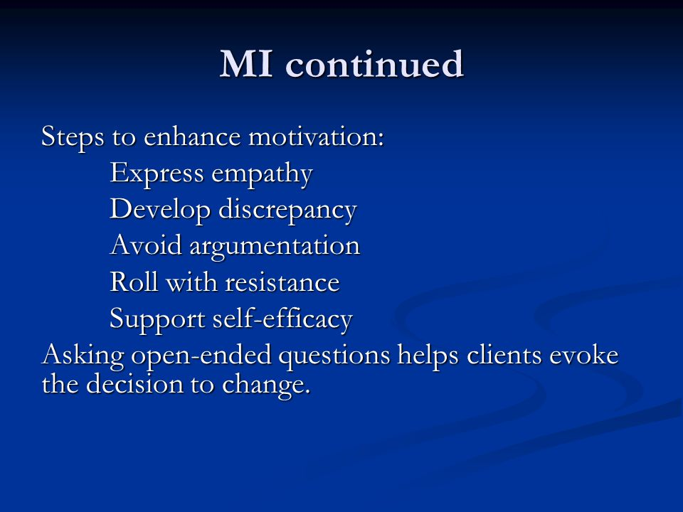 MI continued Steps to enhance motivation: Express empathy