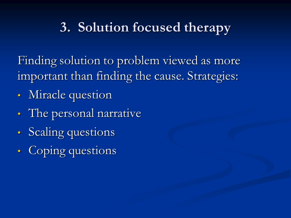 3. Solution focused therapy
