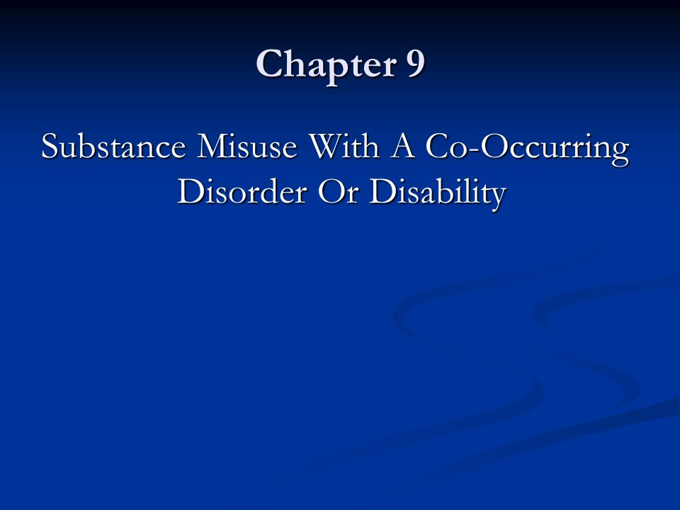 Chapter 9 Substance Misuse With A Co-Occurring Disorder Or Disability