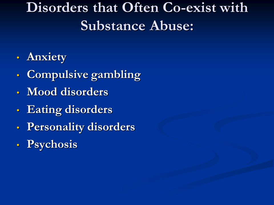 Disorders that Often Co-exist with Substance Abuse: