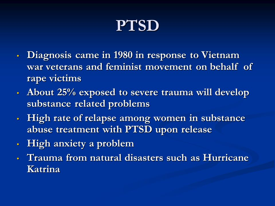 PTSD Diagnosis came in 1980 in response to Vietnam war veterans and feminist movement on behalf of rape victims.