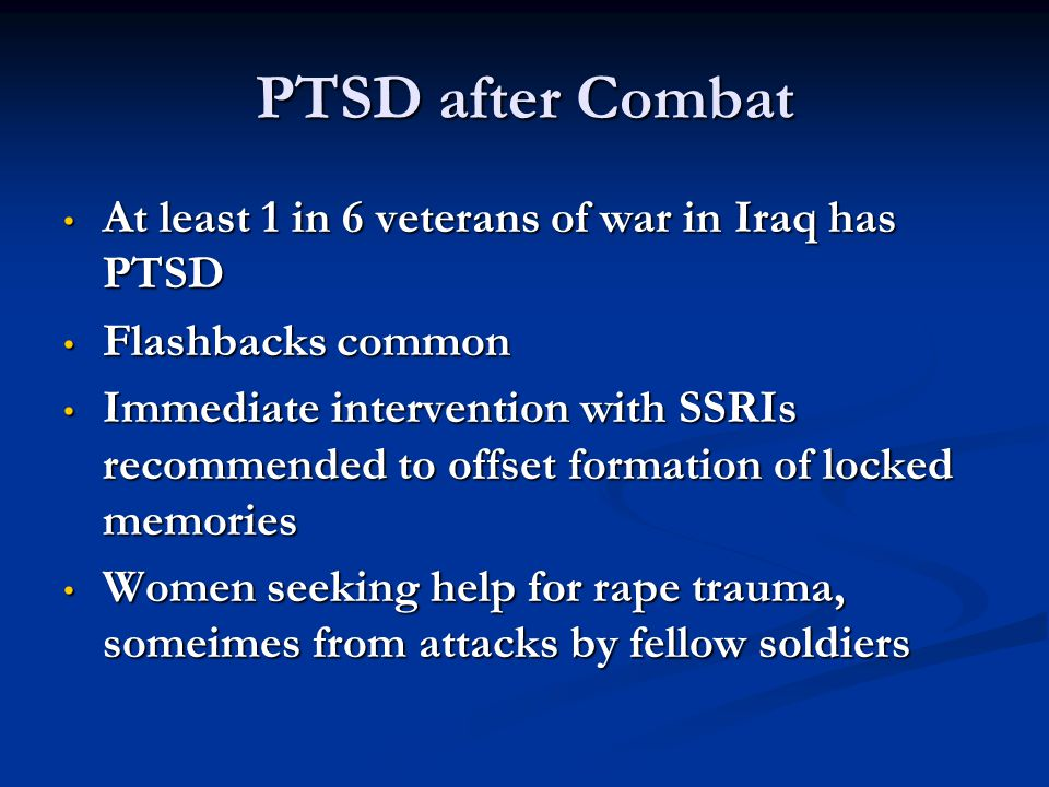 PTSD after Combat At least 1 in 6 veterans of war in Iraq has PTSD