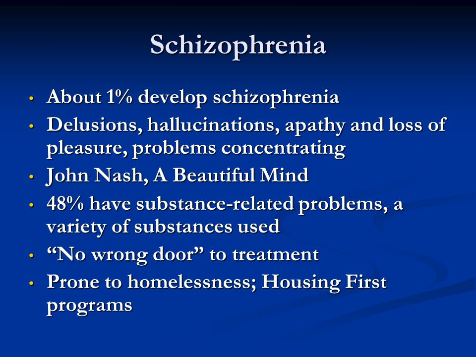 Schizophrenia About 1% develop schizophrenia