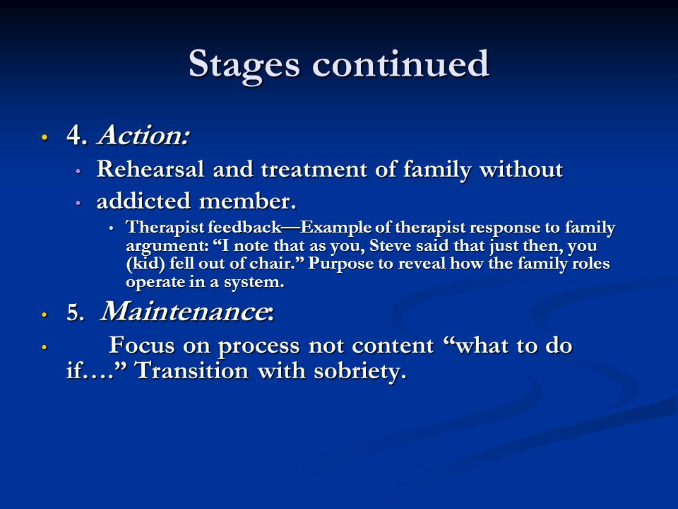 Stages continued 4. Action: Rehearsal and treatment of family without