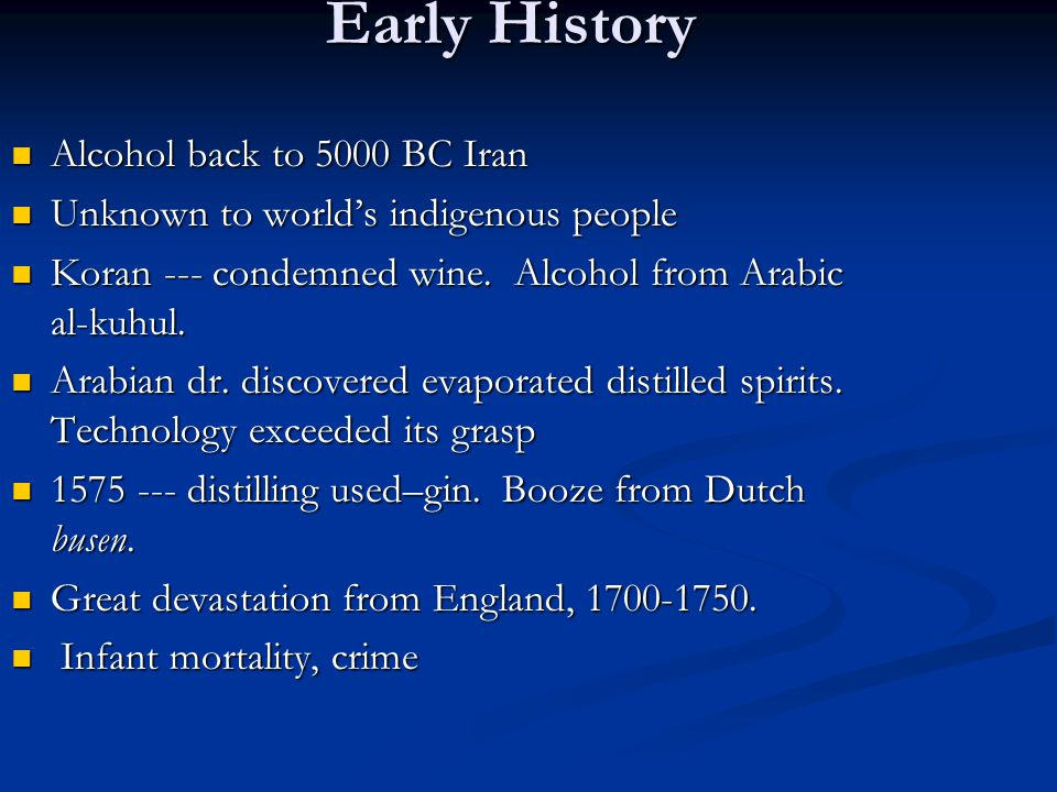 Early History Alcohol back to 5000 BC Iran