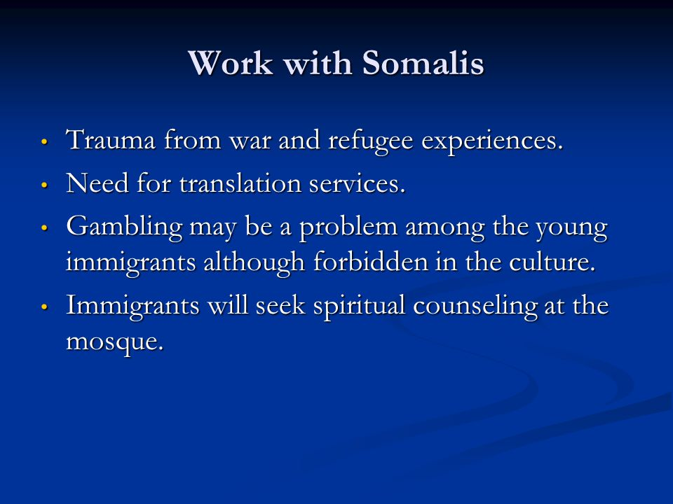 Work with Somalis Trauma from war and refugee experiences.