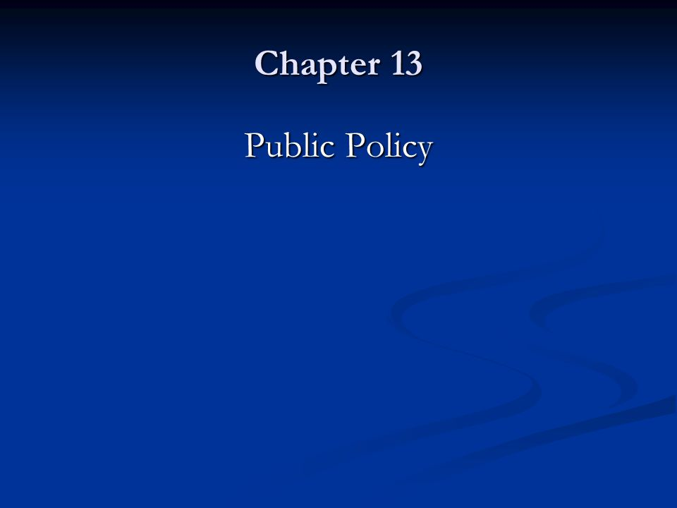 Chapter 13 Public Policy