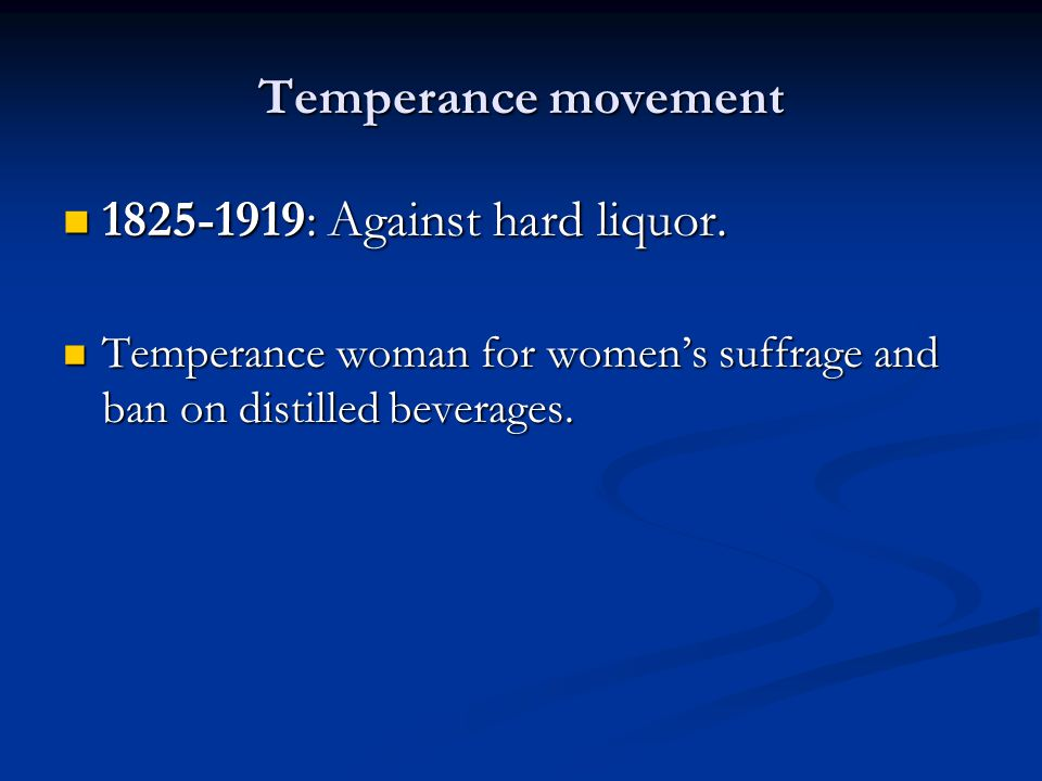 Temperance movement 1825-1919: Against hard liquor.