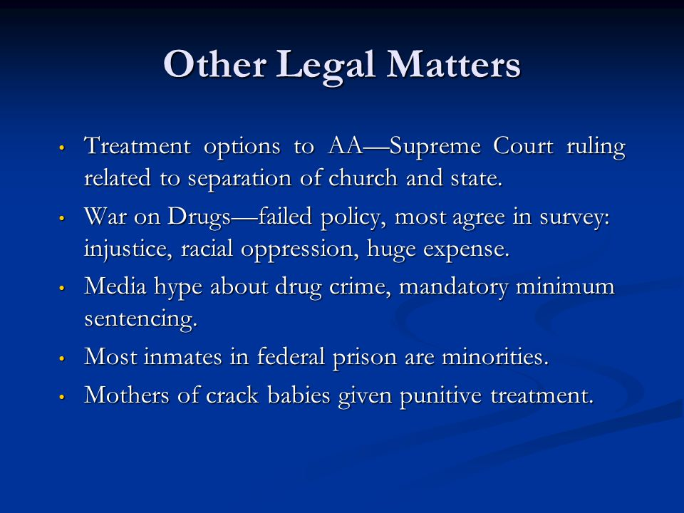 Other Legal Matters Treatment options to AA—Supreme Court ruling related to separation of church and state.