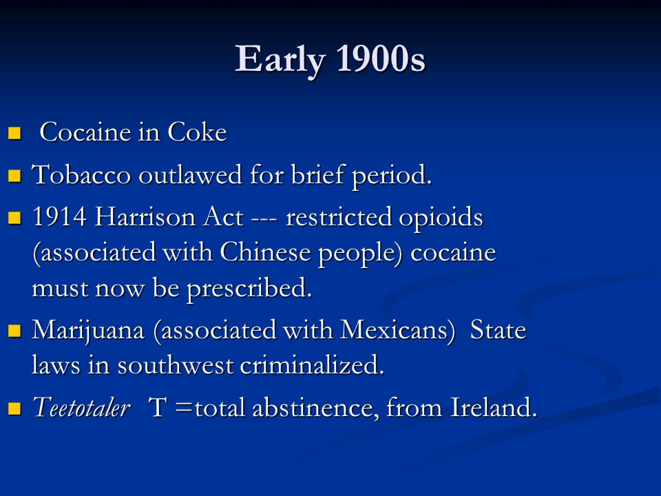 Early 1900s Cocaine in Coke Tobacco outlawed for brief period.