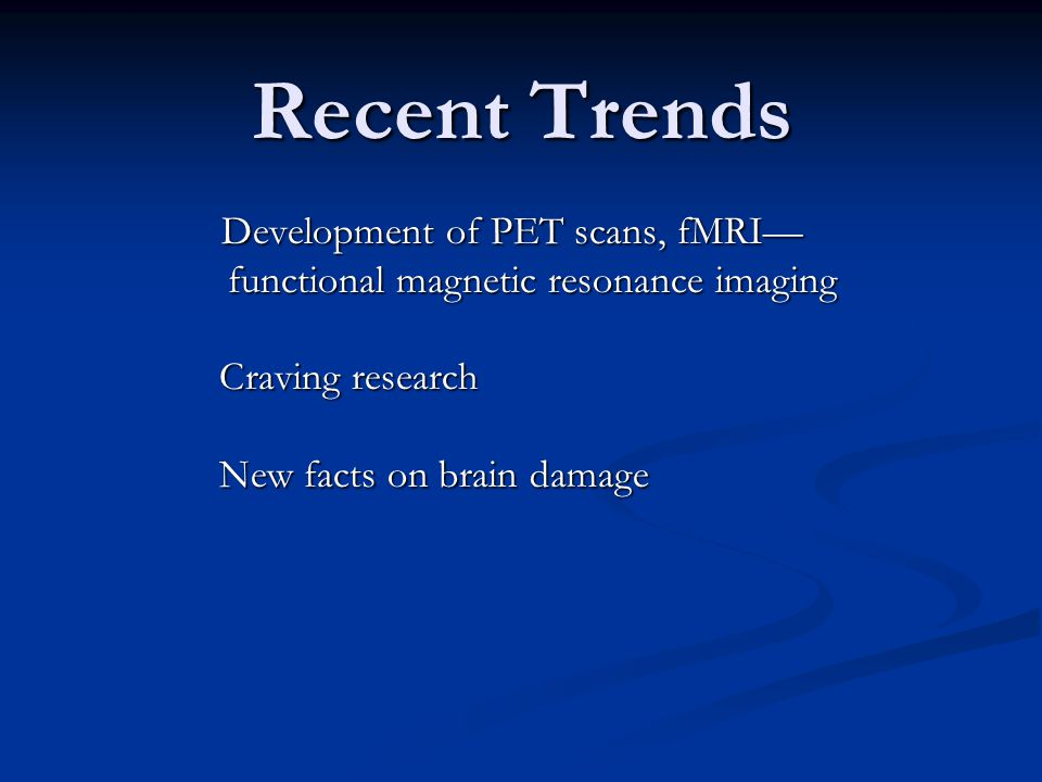 Recent Trends Development of PET scans, fMRI—